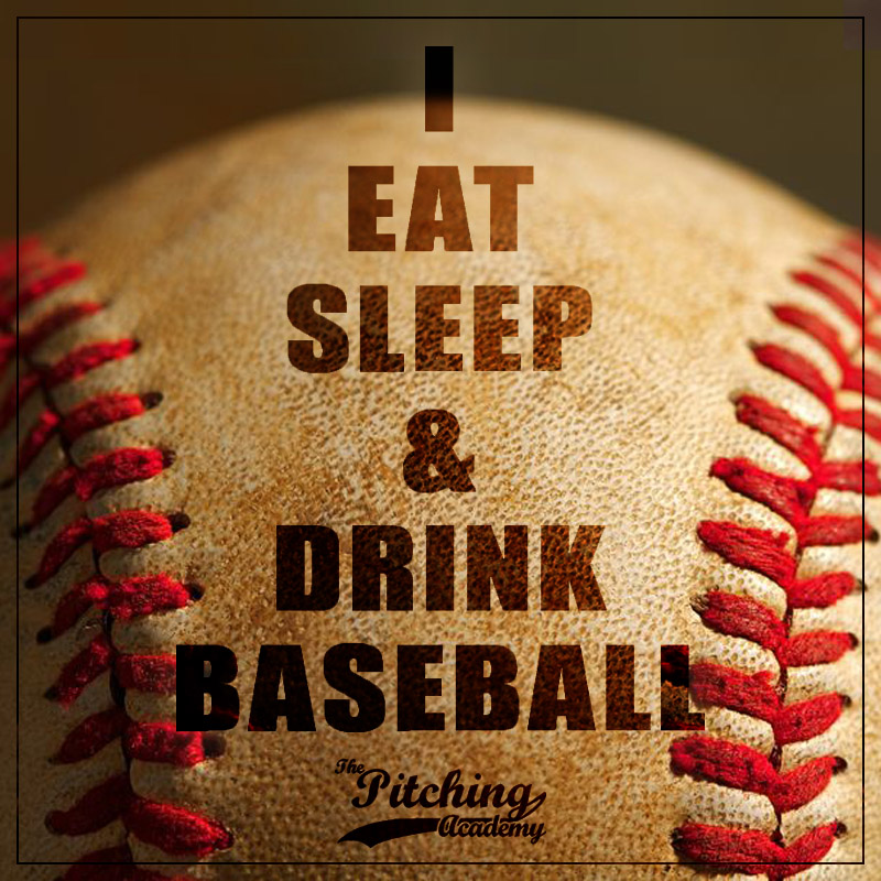 I eat sleep and drink baseball