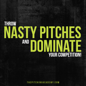 Throw nasty pitches dominate your competition
